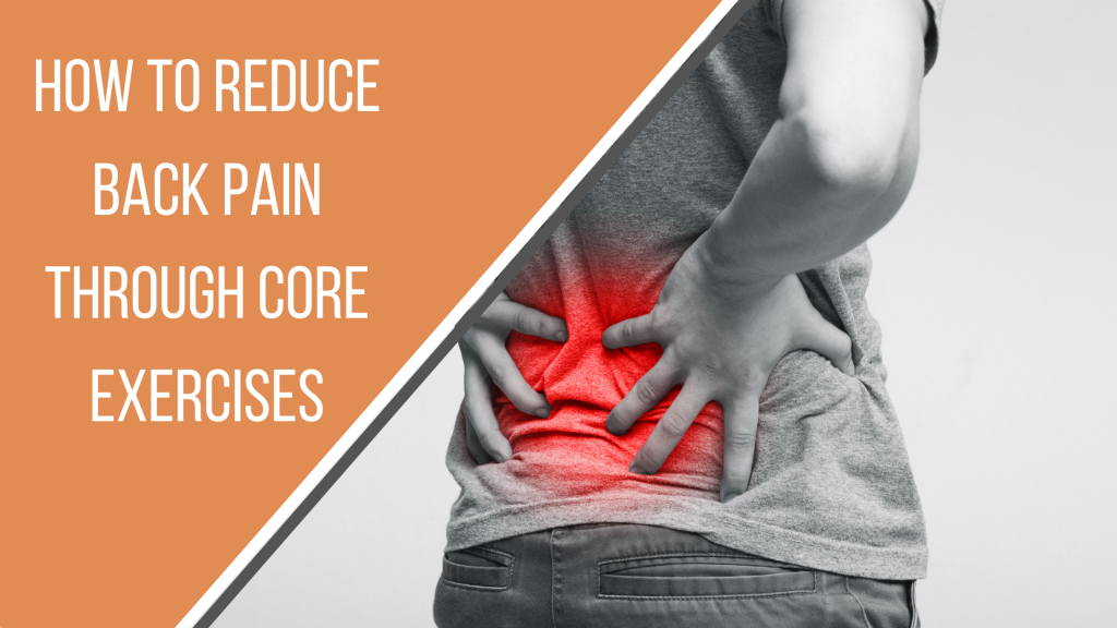 How to Reduce Back Pain through Core Exercises